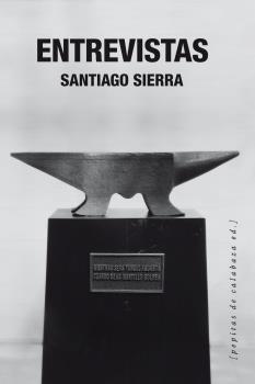 ENTREVISTAS / INTERVIEWS SANTIAGO SIERRA